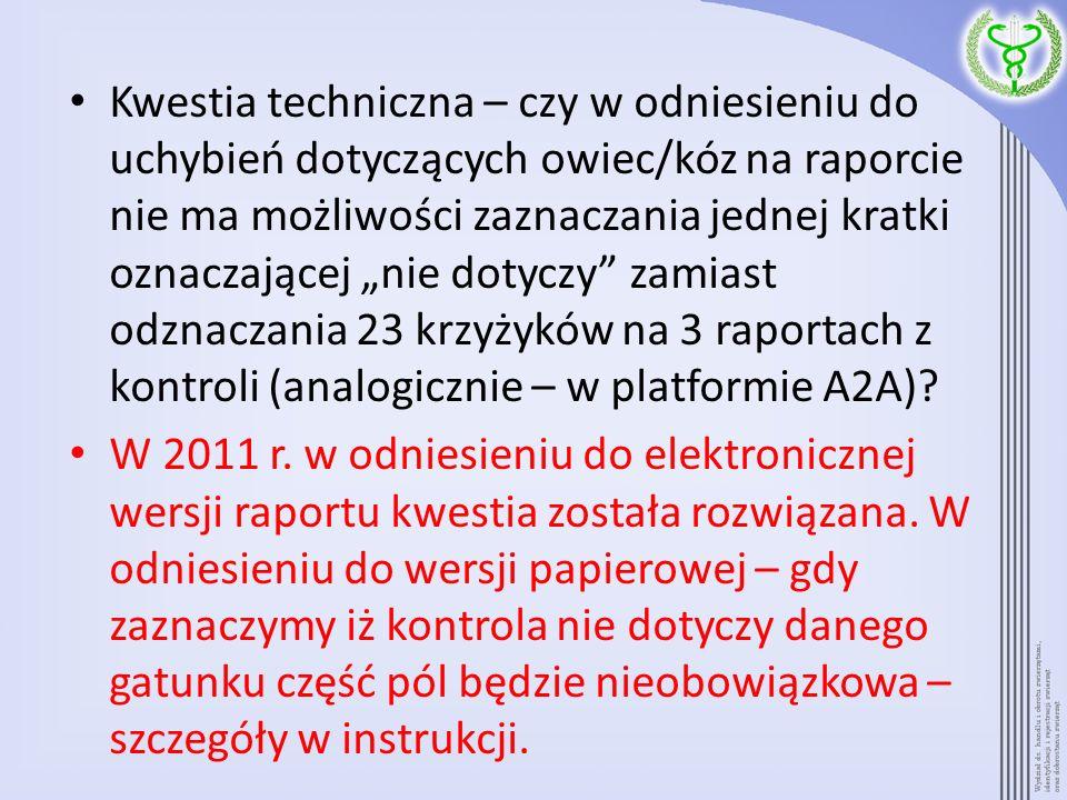 """Kwestia techniczna – czy w odniesieniu do uchybień dotyczących owiec/kóz na raporcie nie ma możliwości zaznaczania jednej kratki oznaczającej """"nie dotyczy zamiast odznaczania 23 krzyżyków na 3 raportach z kontroli (analogicznie – w platformie A2A)"""