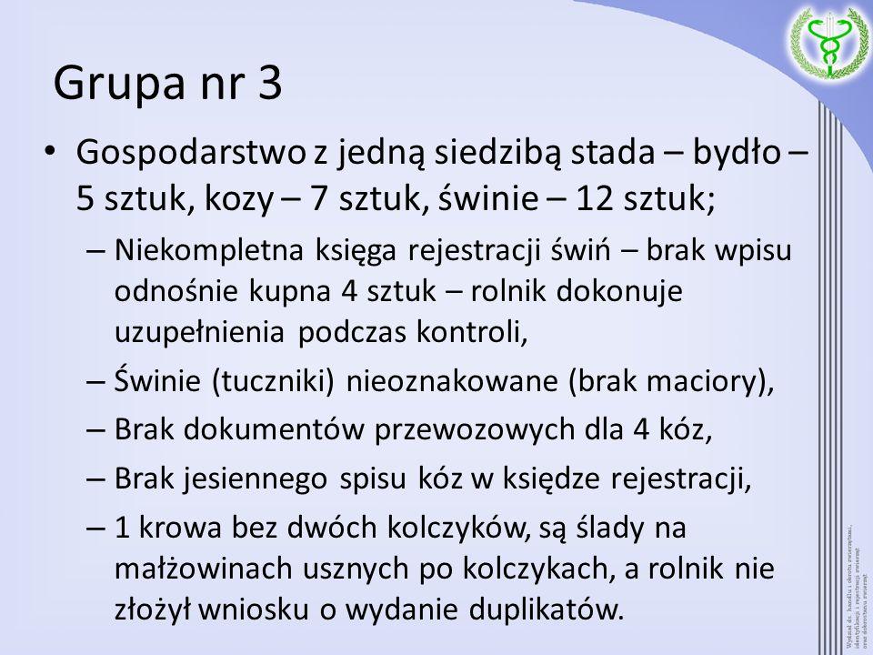 Grupa nr 3 Gospodarstwo z jedną siedzibą stada – bydło – 5 sztuk, kozy – 7 sztuk, świnie – 12 sztuk;