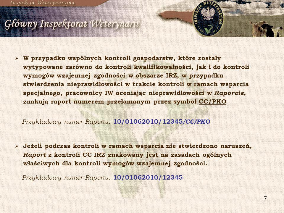 W przypadku wspólnych kontroli gospodarstw, które zostały wytypowane zarówno do kontroli kwalifikowalności, jak i do kontroli wymogów wzajemnej zgodności w obszarze IRZ, w przypadku stwierdzenia nieprawidłowości w trakcie kontroli w ramach wsparcia specjalnego, pracownicy IW oceniając nieprawidłowości w Raporcie, znakują raport numerem przełamanym przez symbol CC/PKO