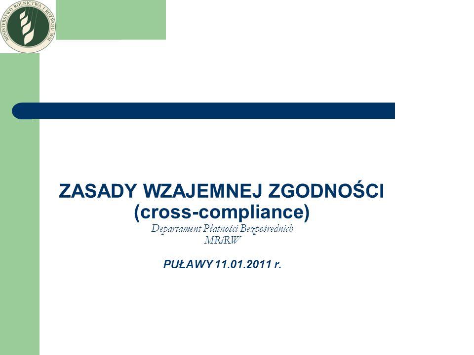 ZASADY WZAJEMNEJ ZGODNOŚCI (cross-compliance) Departament Płatności Bezpośrednich MRiRW PUŁAWY 11.01.2011 r.