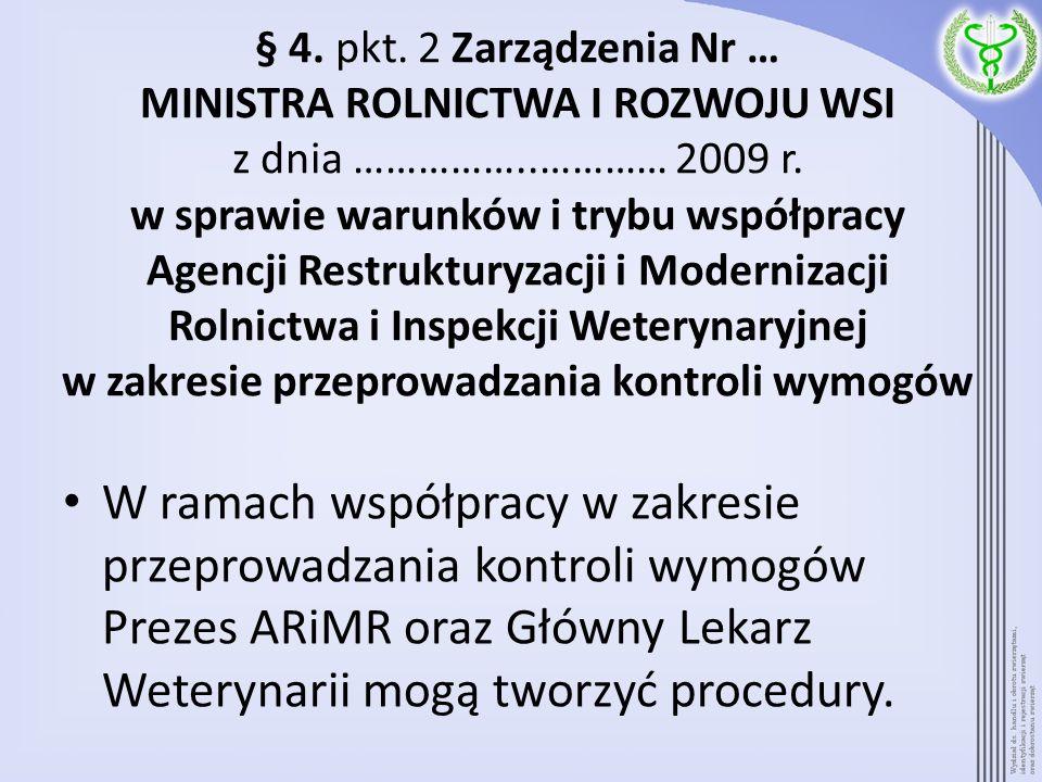 § 4. pkt. 2 Zarządzenia Nr … MINISTRA ROLNICTWA I ROZWOJU WSI z dnia ……………..………… 2009 r. w sprawie warunków i trybu współpracy Agencji Restrukturyzacji i Modernizacji Rolnictwa i Inspekcji Weterynaryjnej w zakresie przeprowadzania kontroli wymogów