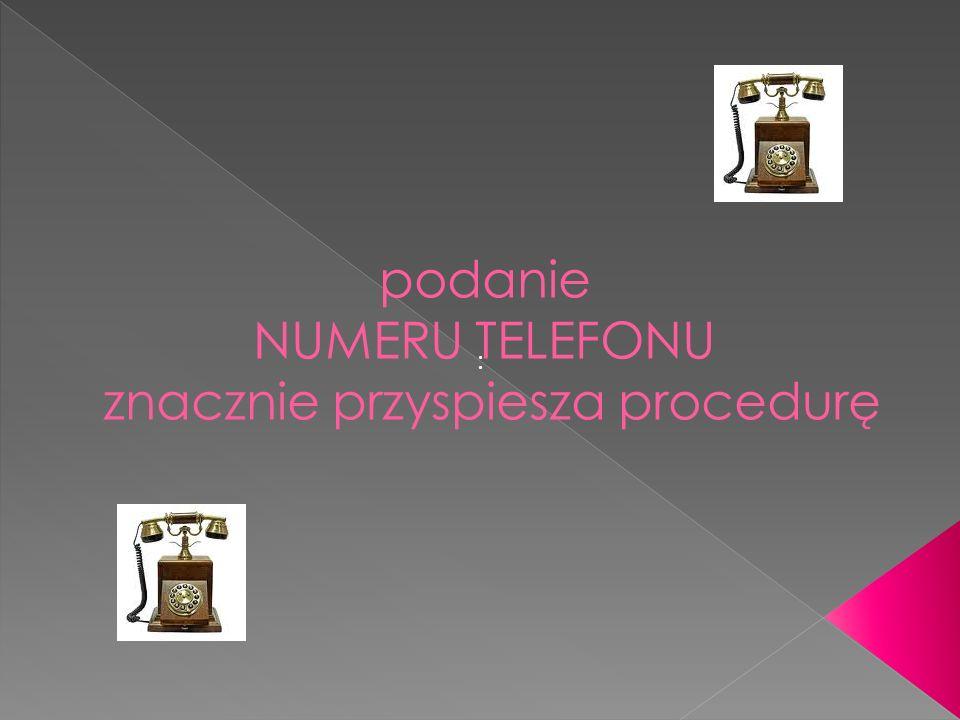 podanie NUMERU TELEFONU znacznie przyspiesza procedurę