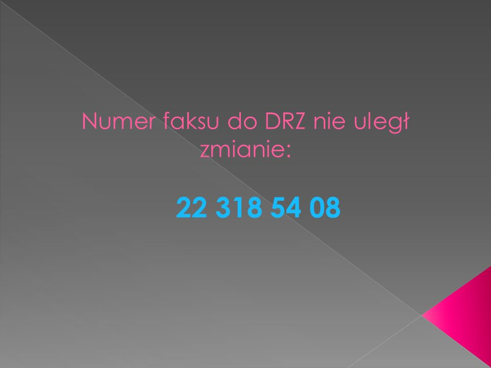 Numer faksu do DRZ nie uległ zmianie: 22 318 54 08
