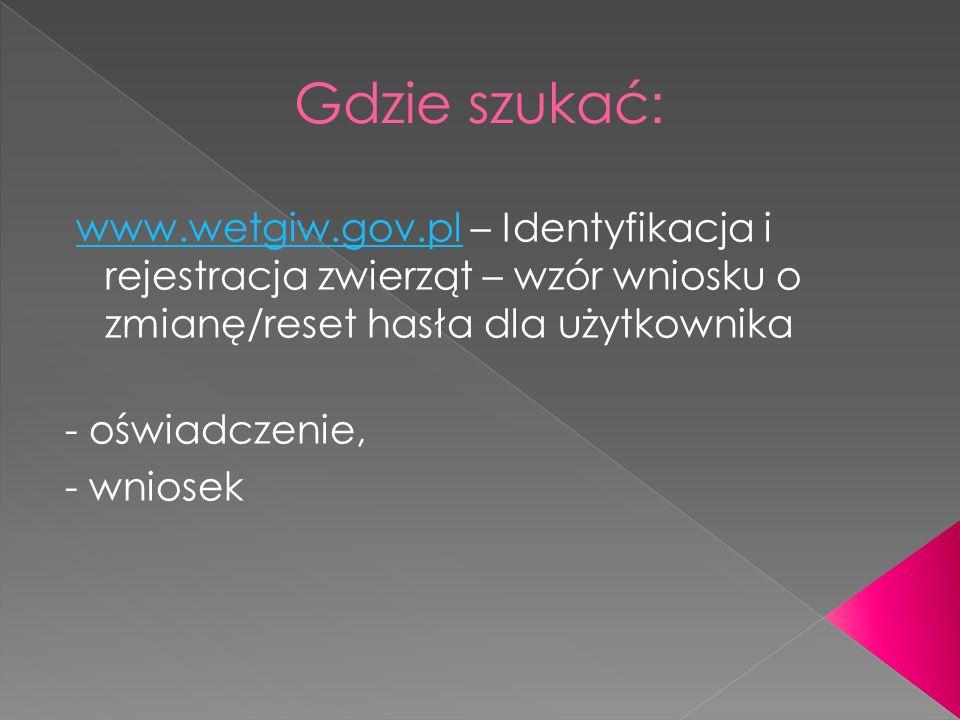 Gdzie szukać: www.wetgiw.gov.pl – Identyfikacja i rejestracja zwierząt – wzór wniosku o zmianę/reset hasła dla użytkownika.
