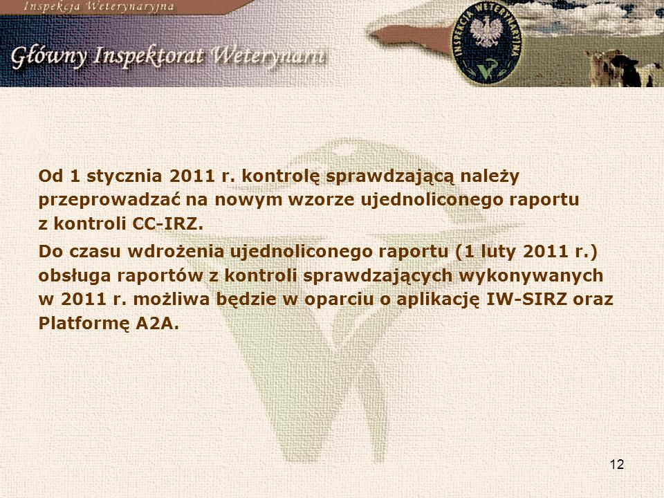 Od 1 stycznia 2011 r. kontrolę sprawdzającą należy przeprowadzać na nowym wzorze ujednoliconego raportu z kontroli CC-IRZ.
