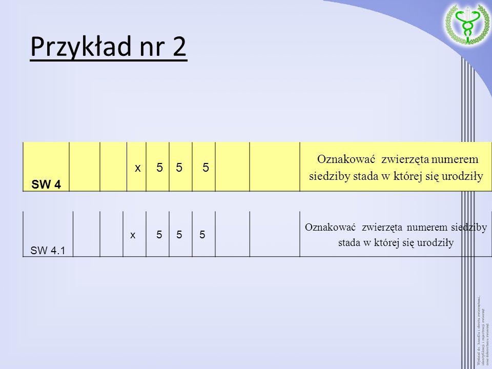Przykład nr 2 SW 4. x. 5. 5 Oznakować zwierzęta numerem siedziby stada w której się urodziły.