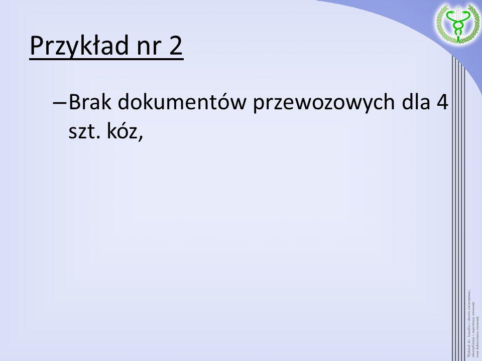 Przykład nr 2 Brak dokumentów przewozowych dla 4 szt. kóz,