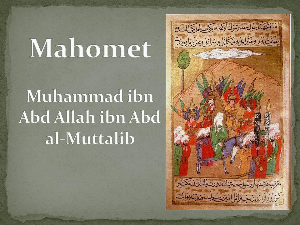 Mahomet Muhammad ibn Abd Allah ibn Abd al-Muttalib