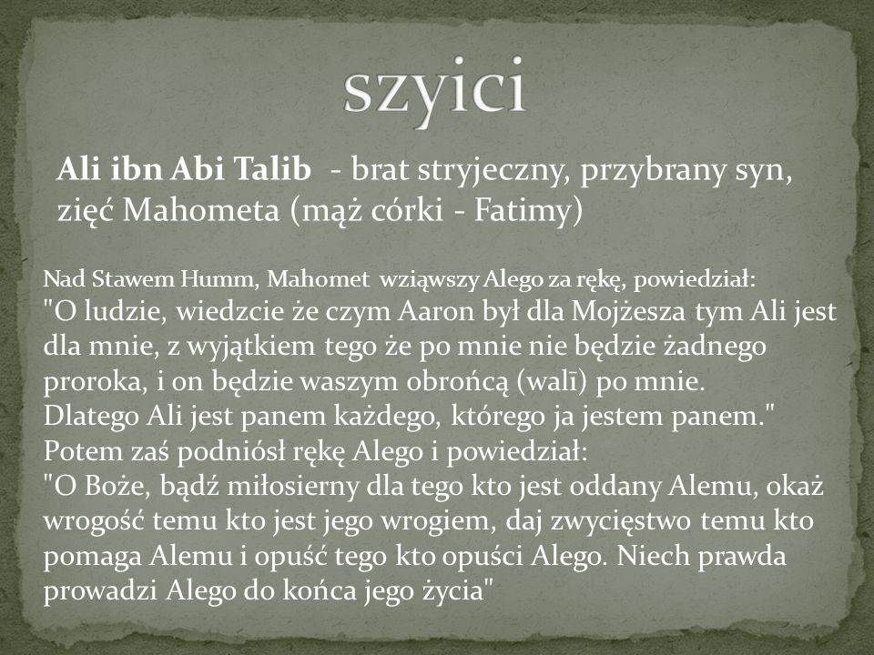 szyici Ali ibn Abi Talib - brat stryjeczny, przybrany syn, zięć Mahometa (mąż córki - Fatimy)
