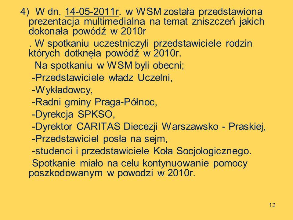 4) W dn. 14-05-2011r. w WSM została przedstawiona prezentacja multimedialna na temat zniszczeń jakich dokonała powódź w 2010r