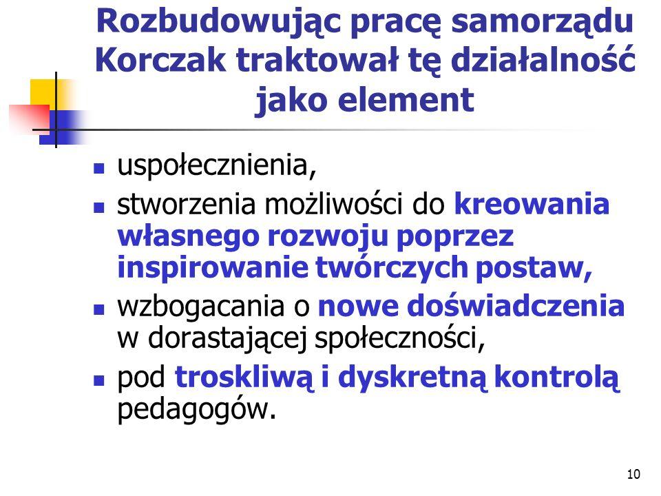 Rozbudowując pracę samorządu Korczak traktował tę działalność jako element