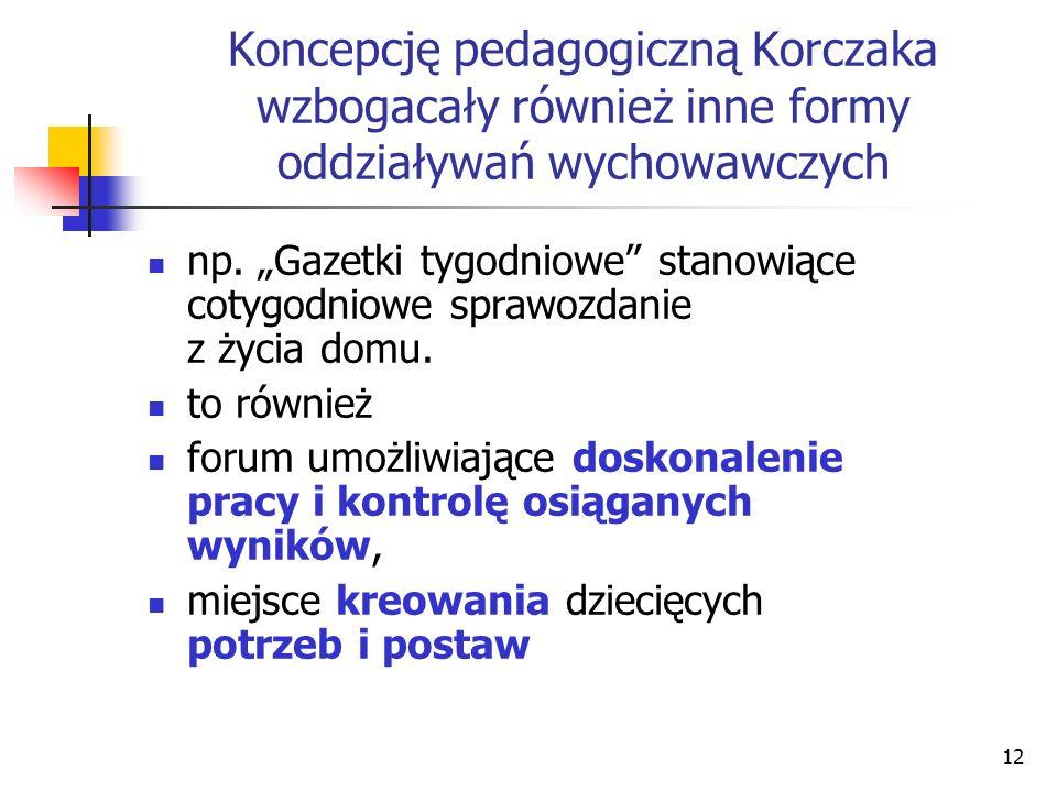 Koncepcję pedagogiczną Korczaka wzbogacały również inne formy oddziaływań wychowawczych