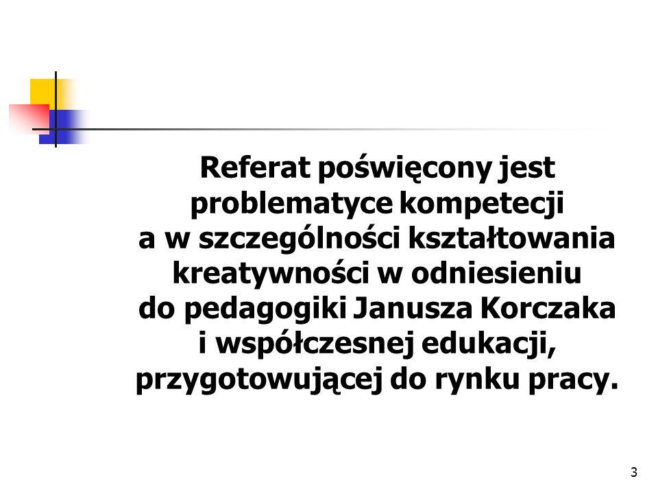 Referat poświęcony jest problematyce kompetecji a w szczególności kształtowania kreatywności w odniesieniu do pedagogiki Janusza Korczaka i współczesnej edukacji, przygotowującej do rynku pracy.