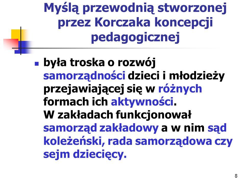 Myślą przewodnią stworzonej przez Korczaka koncepcji pedagogicznej