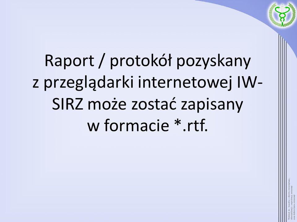Raport / protokół pozyskany z przeglądarki internetowej IW-SIRZ może zostać zapisany w formacie *.rtf.