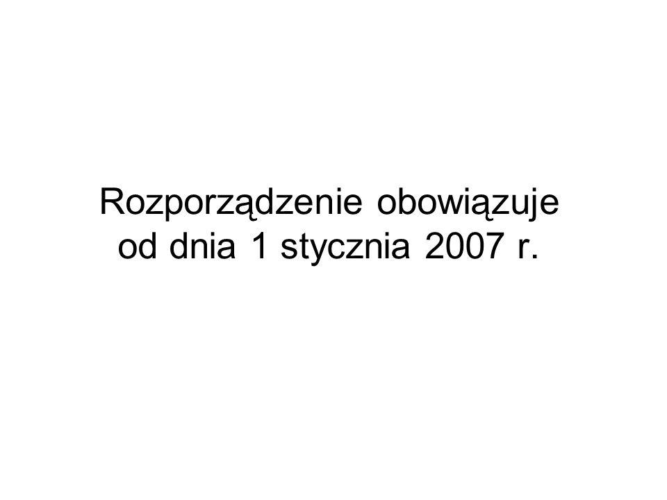 Rozporządzenie obowiązuje od dnia 1 stycznia 2007 r.