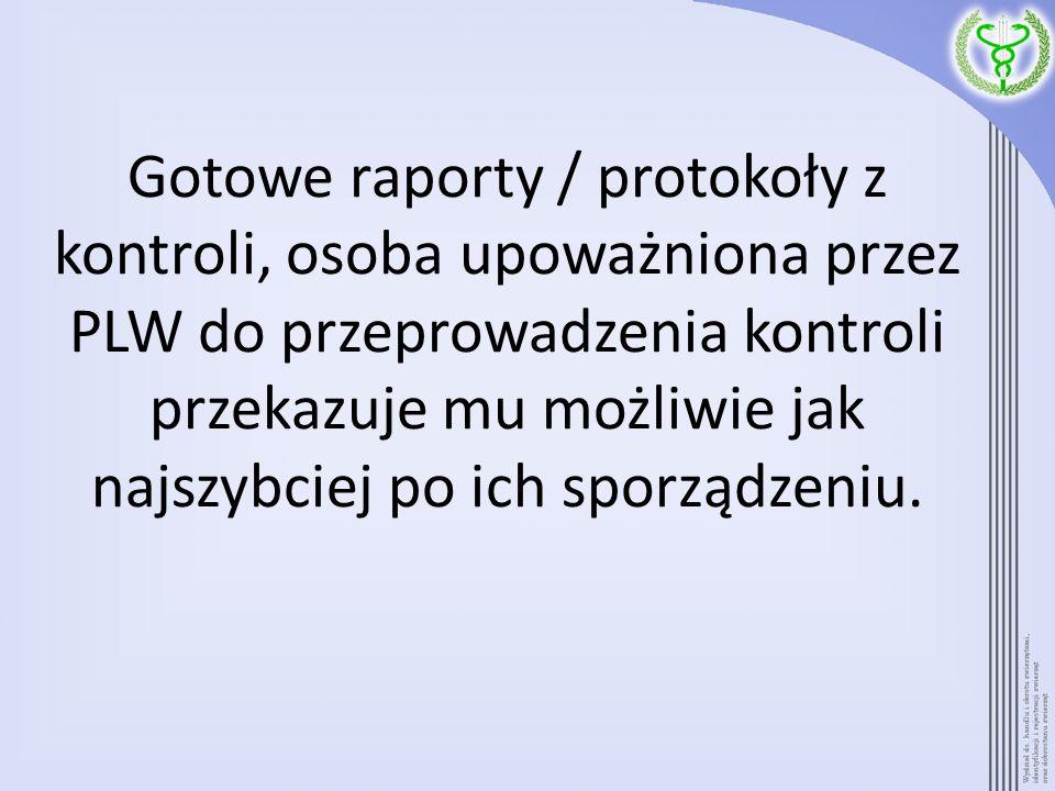 Gotowe raporty / protokoły z kontroli, osoba upoważniona przez PLW do przeprowadzenia kontroli przekazuje mu możliwie jak najszybciej po ich sporządzeniu.
