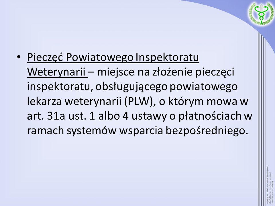 Pieczęć Powiatowego Inspektoratu Weterynarii – miejsce na złożenie pieczęci inspektoratu, obsługującego powiatowego lekarza weterynarii (PLW), o którym mowa w art.