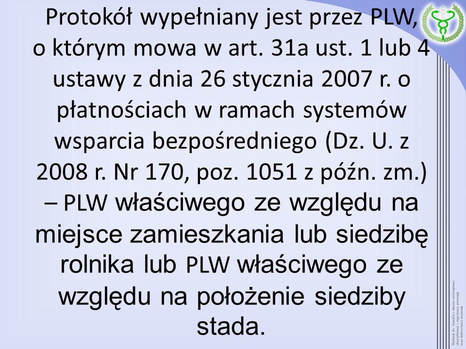 Protokół wypełniany jest przez PLW, o którym mowa w art. 31a ust