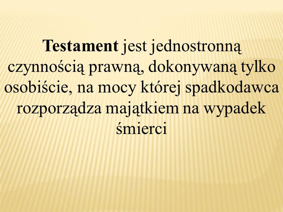 Testament jest jednostronną czynnością prawną, dokonywaną tylko osobiście, na mocy której spadkodawca rozporządza majątkiem na wypadek śmierci