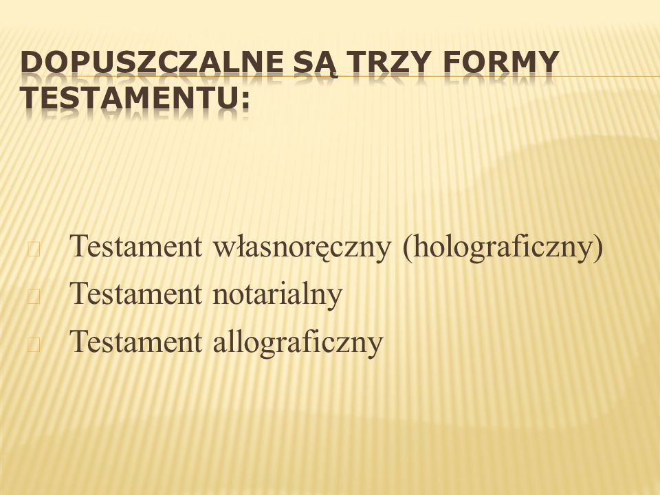 Dopuszczalne są trzy formy testamentu: