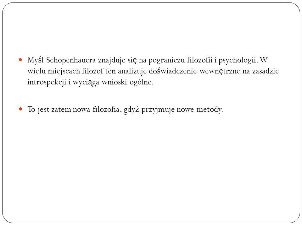 Myśl Schopenhauera znajduje się na pograniczu filozofii i psychologii