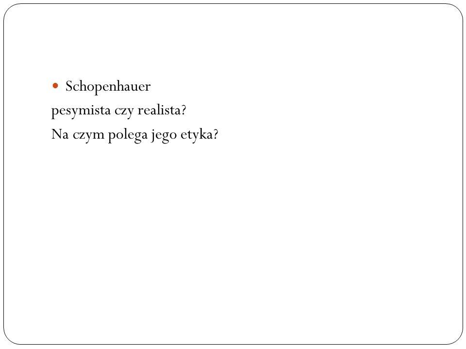 Schopenhauer pesymista czy realista Na czym polega jego etyka