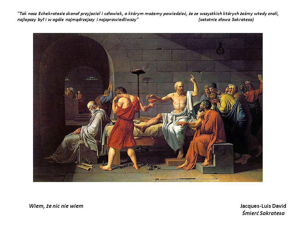 Wiem, że nic nie wiem Jacques-Luis David Śmierć Sokratesa