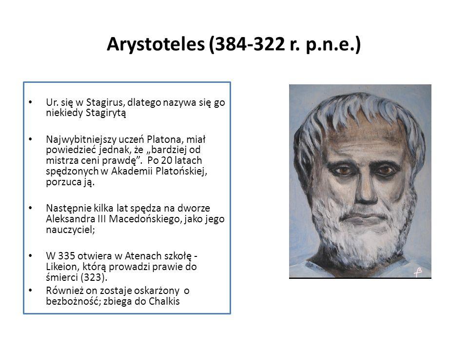 Arystoteles (384-322 r. p.n.e.)Ur. się w Stagirus, dlatego nazywa się go niekiedy Stagirytą.