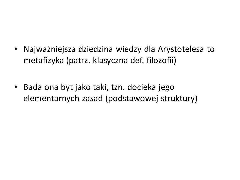 Najważniejsza dziedzina wiedzy dla Arystotelesa to metafizyka (patrz