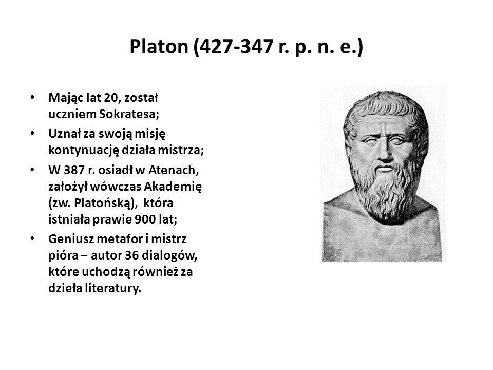 Platon (427-347 r. p. n. e.) Mając lat 20, został uczniem Sokratesa;