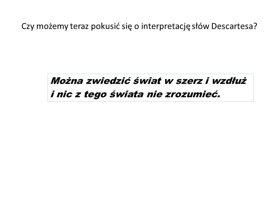 Czy możemy teraz pokusić się o interpretację słów Descartesa