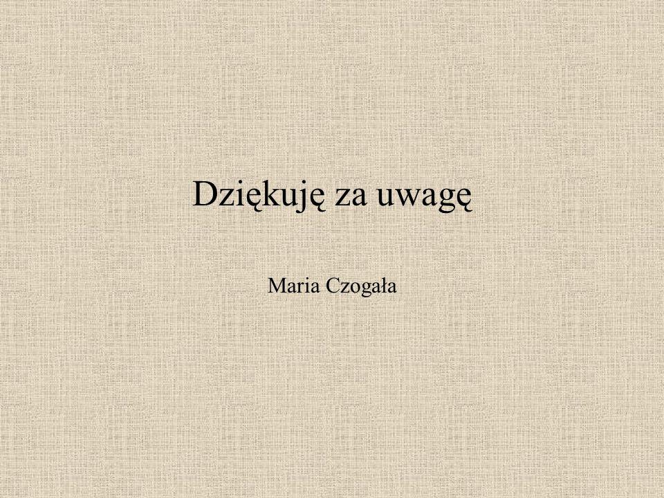 Dziękuję za uwagę Maria Czogała