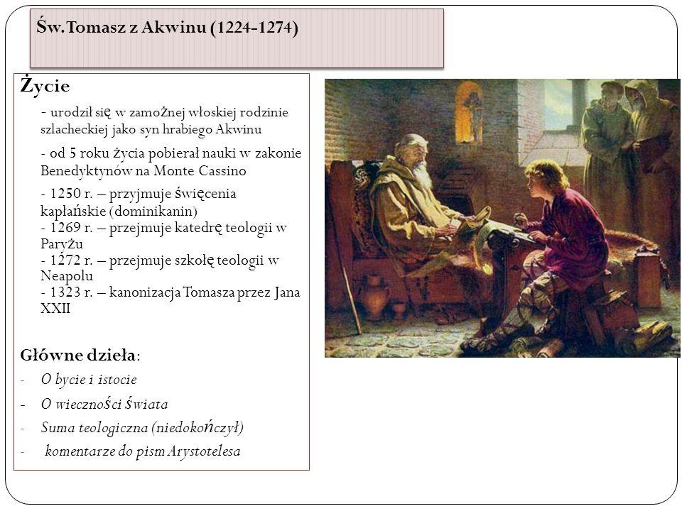 Św. Tomasz z Akwinu (1224-1274)Życie. - urodził się w zamożnej włoskiej rodzinie szlacheckiej jako syn hrabiego Akwinu.