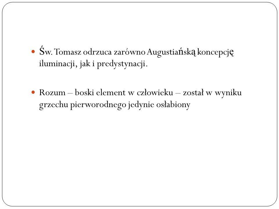 Św. Tomasz odrzuca zarówno Augustiańską koncepcję iluminacji, jak i predystynacji.