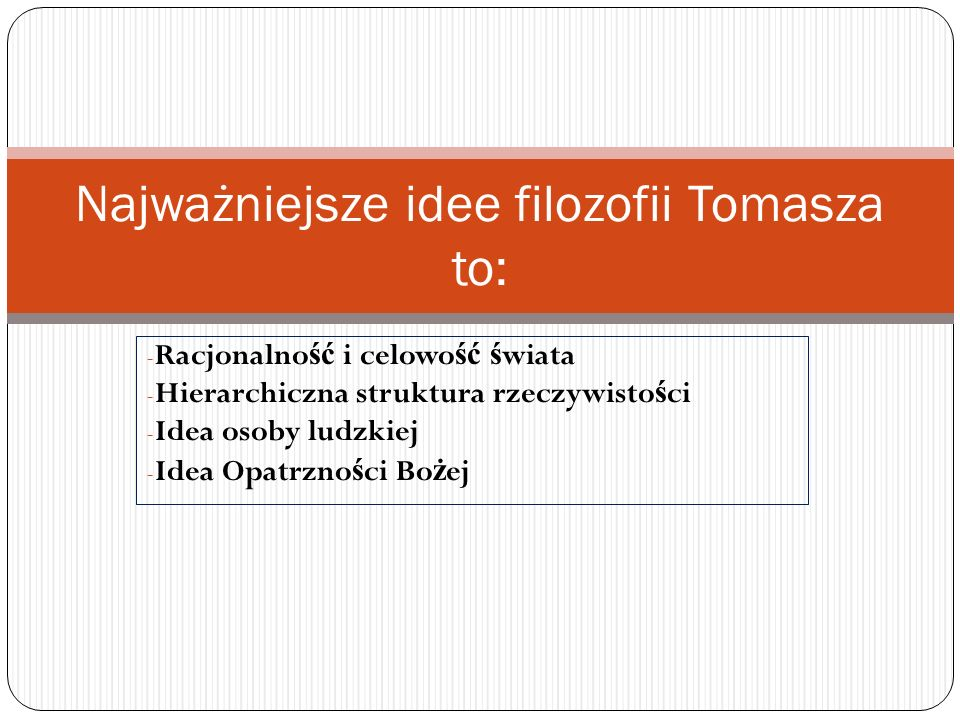 Najważniejsze idee filozofii Tomasza to:
