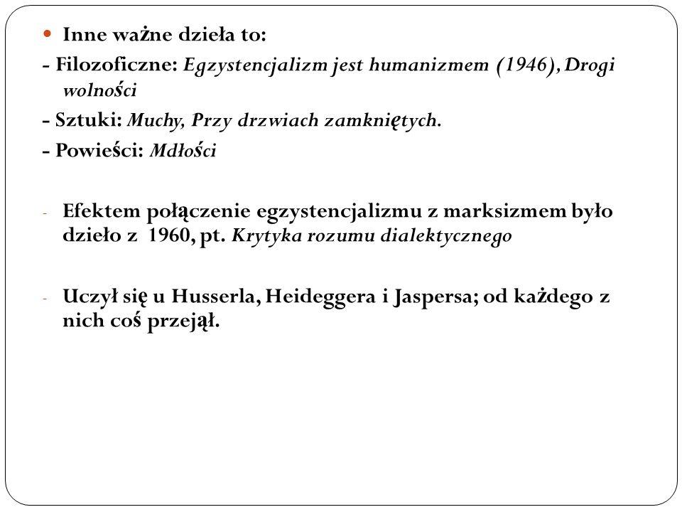 Inne ważne dzieła to: - Filozoficzne: Egzystencjalizm jest humanizmem (1946), Drogi wolności. - Sztuki: Muchy, Przy drzwiach zamkniętych.