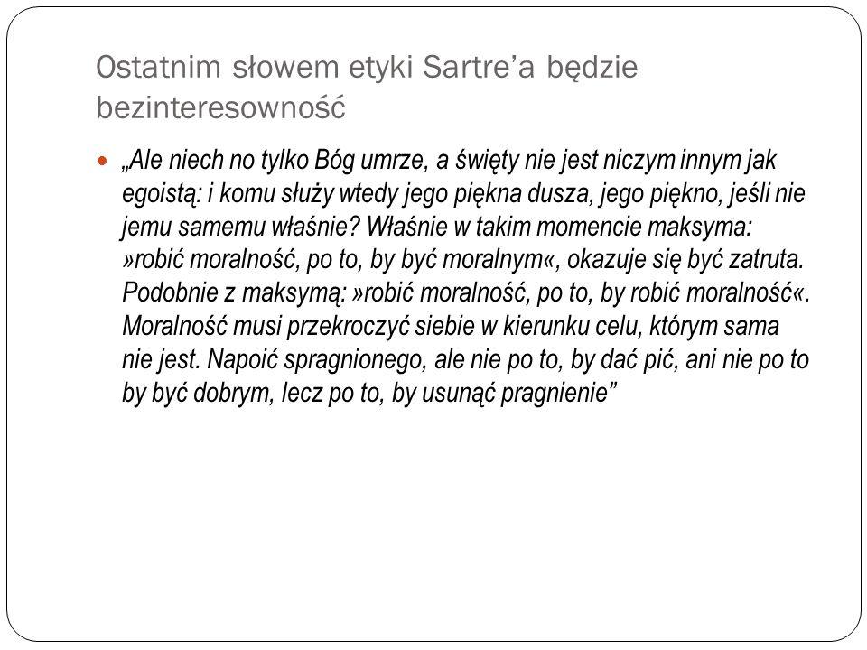 Ostatnim słowem etyki Sartre'a będzie bezinteresowność