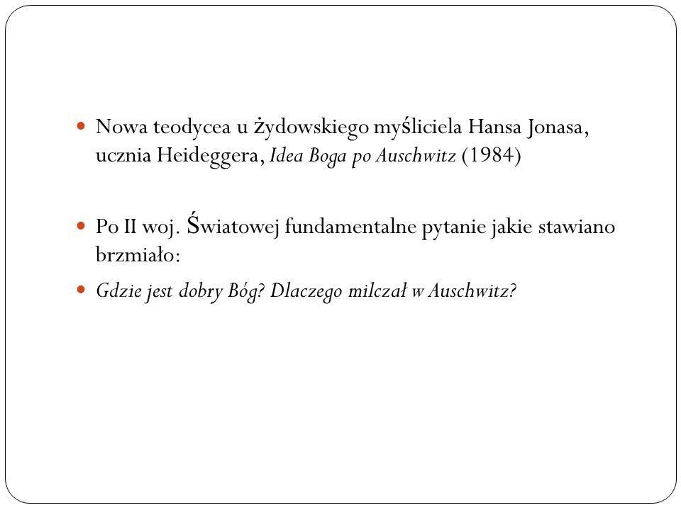 Nowa teodycea u żydowskiego myśliciela Hansa Jonasa, ucznia Heideggera, Idea Boga po Auschwitz (1984)