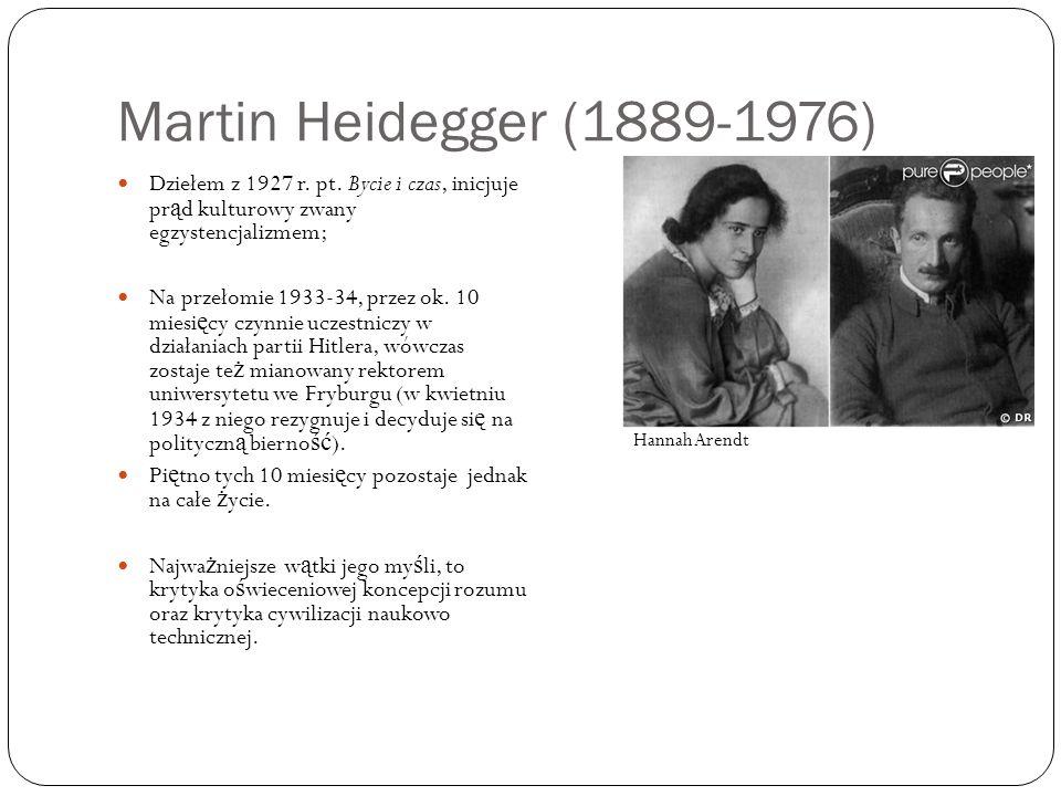 Martin Heidegger (1889-1976) Dziełem z 1927 r. pt. Bycie i czas, inicjuje prąd kulturowy zwany egzystencjalizmem;