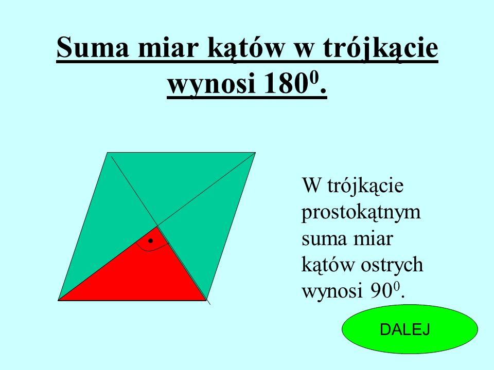 Suma miar kątów w trójkącie wynosi 1800.