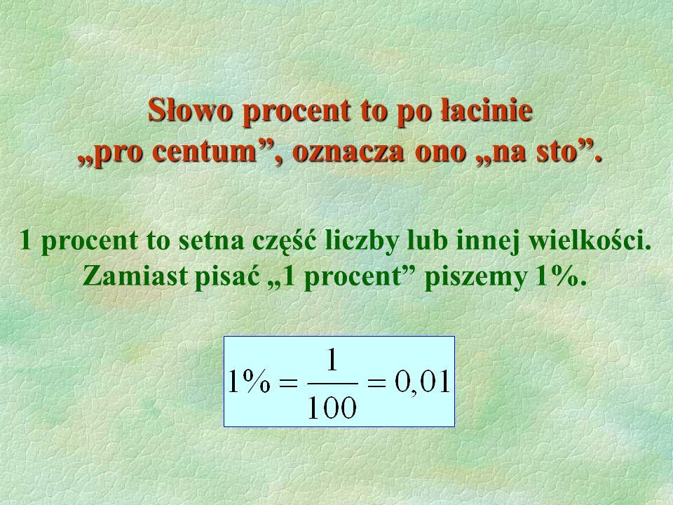 """Słowo procent to po łacinie """"pro centum , oznacza ono """"na sto ."""