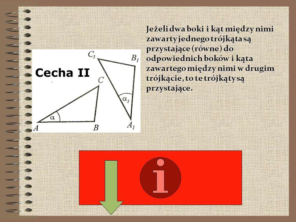 Jeżeli dwa boki i kąt między nimi zawarty jednego trójkąta są przystające (równe) do odpowiednich boków i kąta zawartego między nimi w drugim trójkącie, to te trójkąty są przystające.