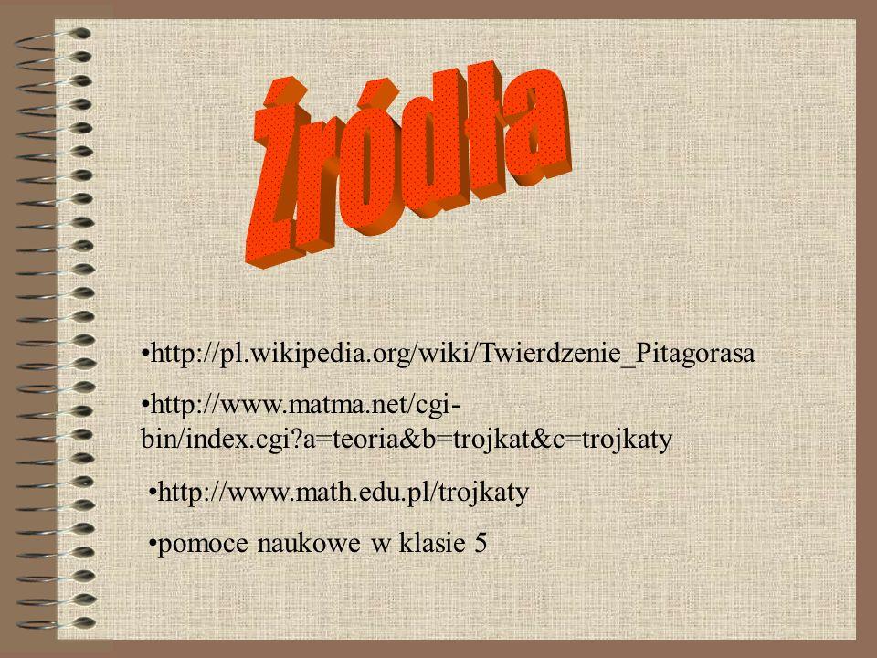 Źródła http://pl.wikipedia.org/wiki/Twierdzenie_Pitagorasa