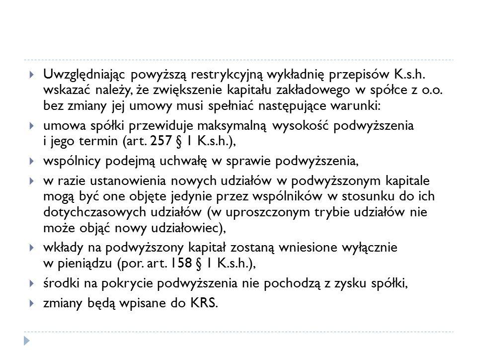 Uwzględniając powyższą restrykcyjną wykładnię przepisów K. s. h