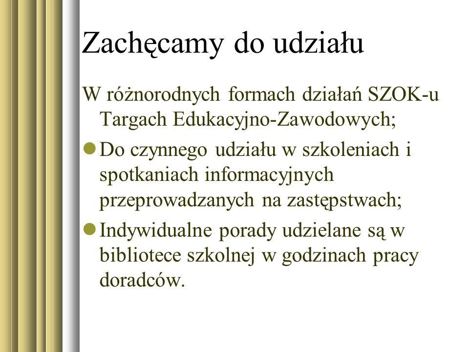 Zachęcamy do udziału W różnorodnych formach działań SZOK-u Targach Edukacyjno-Zawodowych;