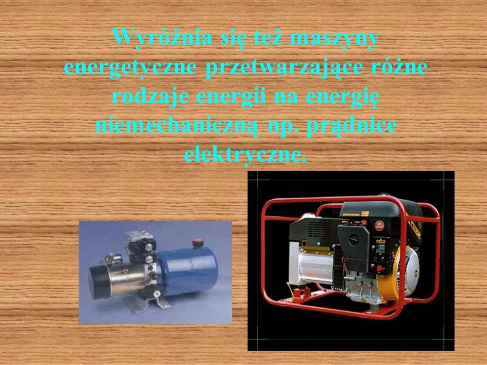Wyróżnia się też maszyny energetyczne przetwarzające różne rodzaje energii na energię niemechaniczną np.