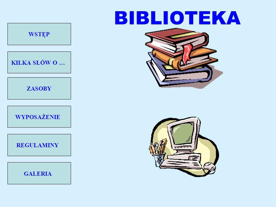 BIBLIOTEKA WSTĘP KILKA SŁÓW O … ZASOBY WYPOSAŻENIE REGULAMINY GALERIA