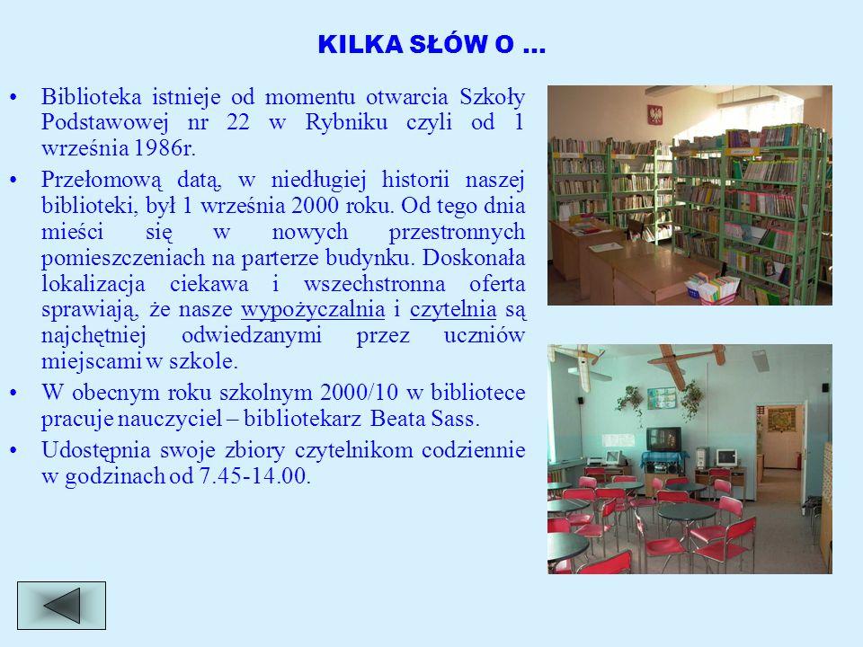 KILKA SŁÓW O … Biblioteka istnieje od momentu otwarcia Szkoły Podstawowej nr 22 w Rybniku czyli od 1 września 1986r.