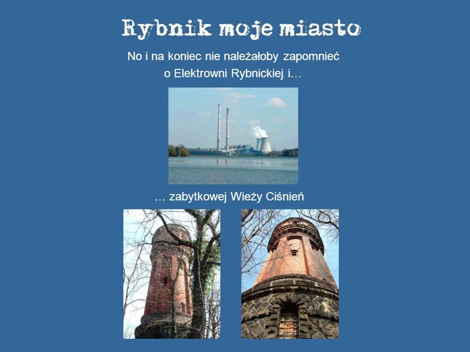 No i na koniec nie należałoby zapomnieć o Elektrowni Rybnickiej i…